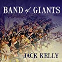 Band of Giants: The Amateur Soldiers Who Won America's Independence (       UNABRIDGED) by Jack Kelly Narrated by James C. Lewis