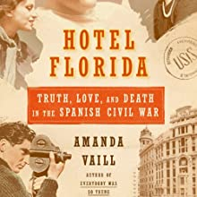 Hotel Florida: Truth, Love and Death in the Spanish Civil War Audiobook by Amanda Vaill Narrated by Christopher Kipiniak