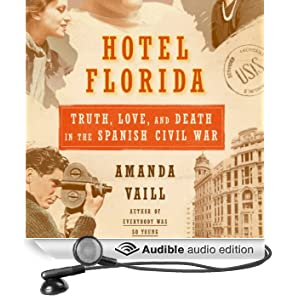 Hotel Florida: Truth, Love and Death in the Spanish Civil War (Unabridged)