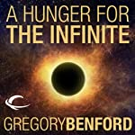 A Hunger for the Infinite: A Galactic Center Story (       UNABRIDGED) by Gregory Benford Narrated by Robin Sachs