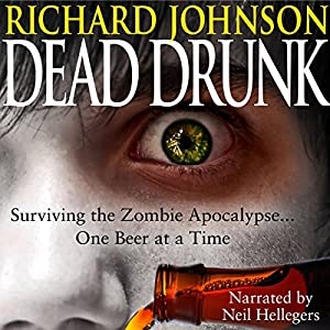 Dead Drunk: Surviving the Zombie Apocalypse... One Beer at a Time Audiobook