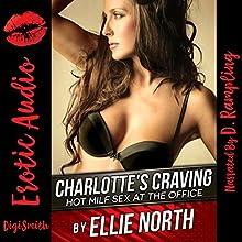 Charlotte's Craving: Hot MILF Sex at the Office | Livre audio Auteur(s) : Ellie North Narrateur(s) : D. Rampling
