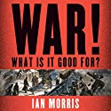 War! What Is It Good For?: Conflict and the Progress of Civilization from Primates to Robots (       UNABRIDGED) by Ian Morris Narrated by Derek Perkins