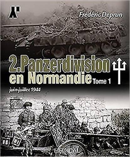 2. Panzerdivision en Normandie. Tome 1: Juin-Juillet 1944  [Deprun, Frederic] (Tapa Dura)