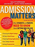 img - for Admission Matters: What Students and Parents Need to Know About Getting into College 3rd edition by Springer, Sally P., Reider, Jon, Morgan, Joyce Vining (2013) Paperback book / textbook / text book