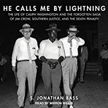 He Calls Me by Lightning: The Life of Caliph Washington and the Forgotten Saga of Jim Crow, Southern Justice, and the Death Penalty | Livre audio Auteur(s) : S. Jonathan Bass Narrateur(s) : Mirron Willis