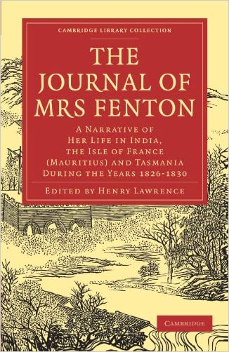The Journal of Mrs Fenton: A Narrative of Her Life in India, the Isle of France (Mauritius) and Tasmania During the Years 1826-1830 (Cambridge Library Collection - Travel and Exploration in Asia)