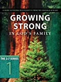 Growing Strong in Gods Family: A Course in Personal Discipleship to Strengthen Your Walk with God (The Updated 2:7 Series)