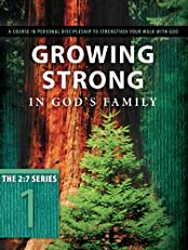 Growing Strong in God's Family: A Course in Personal Discipleship to Strengthen Your Walk with God (The Updated 2:7 Series)