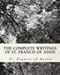 The Complete Writings of St. Francis...