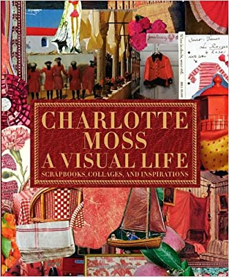 Charlotte Moss: A Visual Life: Scrapbooks, Collages, and Inspirations