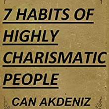 7 Habits of Highly Charismatic People: Best Business Books, Book 30 (       UNABRIDGED) by Can Akdeniz Narrated by David Williams