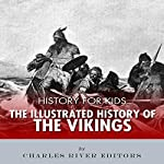 History for Kids: The Illustrated History of the Vikings |  Charles River Editors