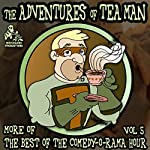 The Adventures of Tea Man: More of the Best of the Comedy-O-Rama Hour | Joe Bevilacqua - producer
