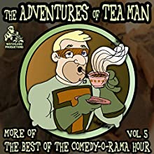 The Adventures of Tea Man: More of the Best of the Comedy-O-Rama Hour  by Joe Bevilacqua - producer Narrated by Mitchell Pearson, full cast