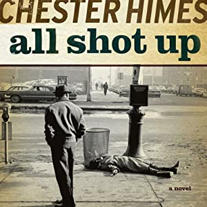 All Shot Up: A Grave Digger & Coffin Ed Novel | [Chester Himes]