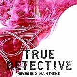 True Detective Season 2 Main Theme - Nevermind