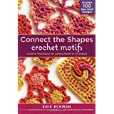 "Connect-the-Shapes Crochet Motifs: Creative Techniques for Joining Motifs of All Shapesvon ""Edie Eckman"""