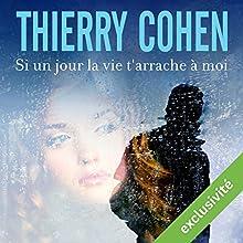 Si un jour la vie t'arrache à moi | Livre audio Auteur(s) : Thierry Cohen Narrateur(s) : François Montagut