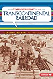 A Timeline History of the Transcontinental Railroad (Timeline Trackers: Westward Expansion)