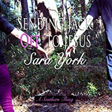 Sending Jack off to Jesus: A Southern Thing, Book 2 (       UNABRIDGED) by Sara York Narrated by Jason Frazier