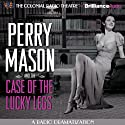 Perry Mason and the Case of the Lucky Legs: A Radio Dramatization Radio/TV Program by Erle Stanley Gardner, M. J. Elliott Narrated by Jerry Robbins,  The Colonial Radio Players