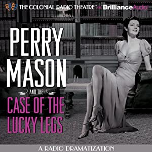 Perry Mason and the Case of the Lucky Legs: A Radio Dramatization | [Erle Stanley Gardner, M. J. Elliott]