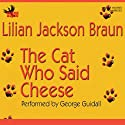 The Cat Who Said Cheese (       UNABRIDGED) by Lilian Jackson Braun Narrated by George Guidall