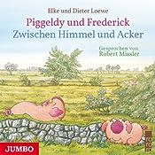 Zwischen Himmel und Acker (Piggeldy und Frederick) | Elke Loewe, Dieter Loewe