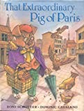 That Extraordinary Pig of Paris (0399220232) by Schotter, Roni