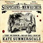 The Suspicions of Mr Whicher: The Murder at Road Hill House | Kate Summerscale