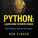 Python: Learn How to Write Codes: Your Perfect Step-by-Step Guide Audiobook by Ken Fisher Narrated by Jodi Stapler