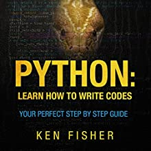 Python: Learn How to Write Codes: Your Perfect Step-by-Step Guide (       UNABRIDGED) by Ken Fisher Narrated by Jodi Stapler