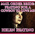 Mail Order Bride: Praying for a Cowboy to Love Me | Helen Keating