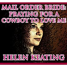 Mail Order Bride: Praying for a Cowboy to Love Me (       UNABRIDGED) by Helen Keating Narrated by Tina Marie Shuster