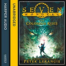 The Colossus Rises: Seven Wonders, Book 1 (       UNABRIDGED) by Peter Lerangis Narrated by Johnathan McClain
