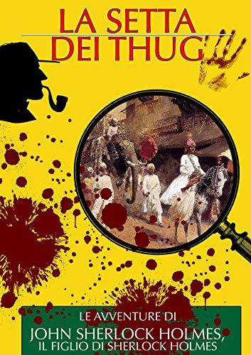La Setta dei Thug Le Avventure di John Sherlock Holmes il Figlio di Sherlock Holmes I Classici del Giallo e de PDF