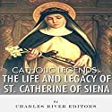 Catholic Legends: The Life and Legacy of St. Catherine of Siena (       UNABRIDGED) by  Charles River Editors Narrated by  Colin Fluxman