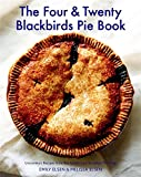 The Four and Twenty Blackbirds Pie Book: Uncommon Recipes from the Celebrated Brooklyn Pie Shop
