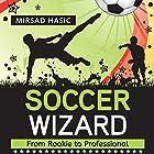 Soccer Wizard Hörbuch von Mirsad Hasic Gesprochen von: Millian Quinteros