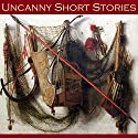 Uncanny Short Stories Audiobook by B. M. Croker, Gertrude Atherton, William J. Wintle, Henry S. Whitehead, W. C. Morrow, Hugh Walpole, F. Marion Crawford Narrated by Cathy Dobson