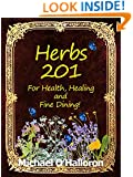 Herbs 201: For Health, Healing and Fine Dining (Organic Gardening Series Book 7)