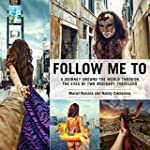 Follow Me To: A Journey around the Wo...