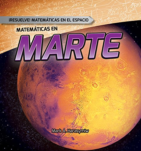 Matematicas En Marte (Math on Mars) (Resuelve! Matematicas en el Espacio (Solve It! Math In Space)  [Harasymiw, Mark] (Tapa Dura)