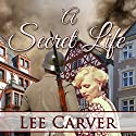 A Secret Life (       UNABRIDGED) by Lee Carver Narrated by Joyce Moseley