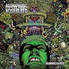Agorapocalypse - Agoraphobic Nosebleed