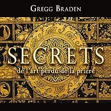 Secrets de l'art perdu de la prière | Livre audio Auteur(s) : Gregg Braden Narrateur(s) : René Gagnon