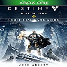 Destiny: Rise of Iron Xbox One Unofficial Game Guide Audiobook by Josh Abbott Narrated by Tim Titus