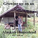 Growing Up on an Alaskan Homestead (       UNABRIDGED) by Mel Adkins Narrated by Daniel David Shapiro