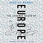 The Strange Death of Europe: Immigration, Identity, Islam   Douglas Murray
